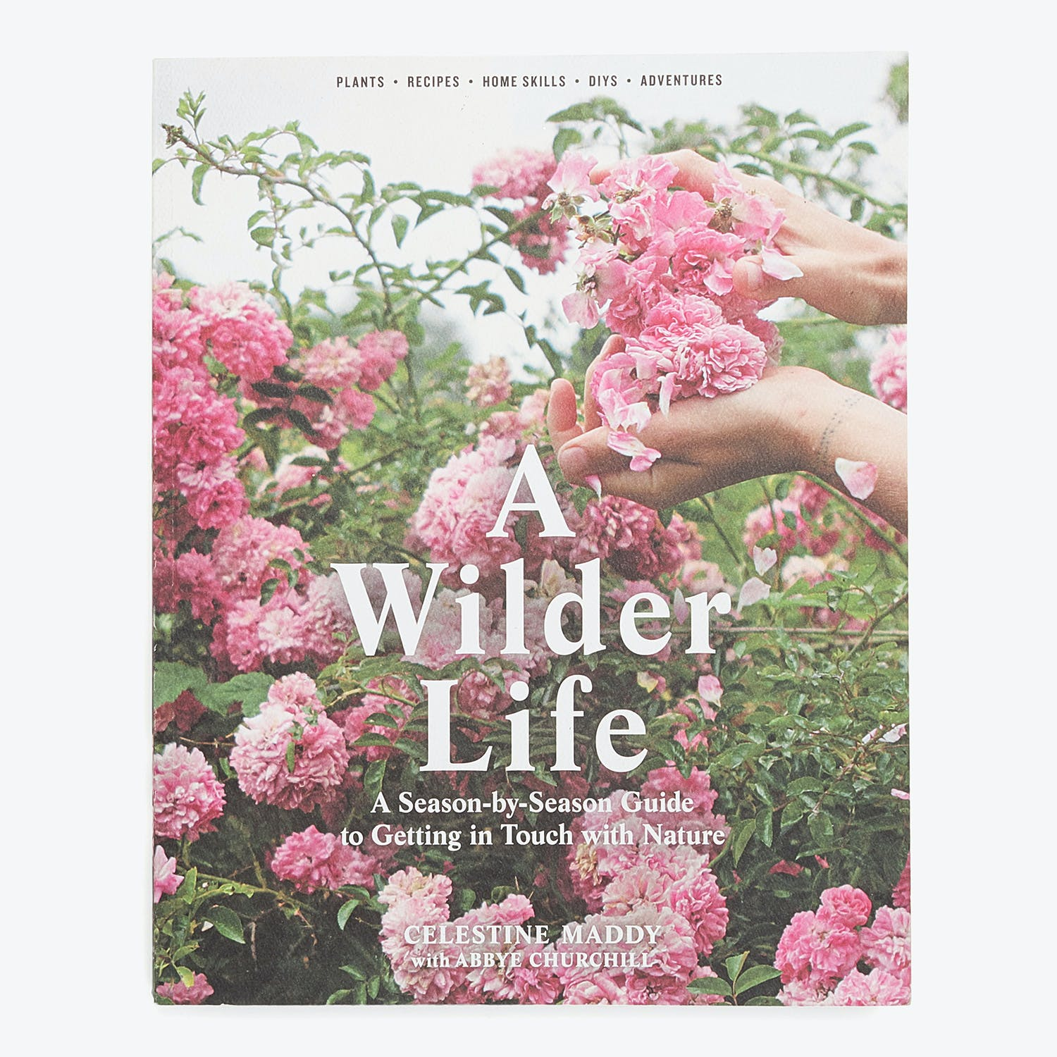 Product Image - A Wilder Life: A Season-by-Season Guide to Getting in Touch with Nature by Celestine Maddy & Abbye Churchill